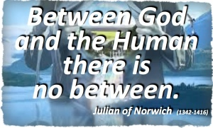 between God and the human there is no between Julian of Norwich