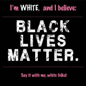I'm White and I believe Black Lives Matter