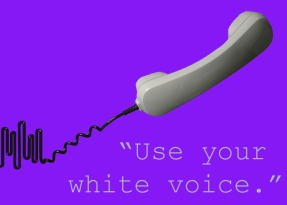 use your white voice